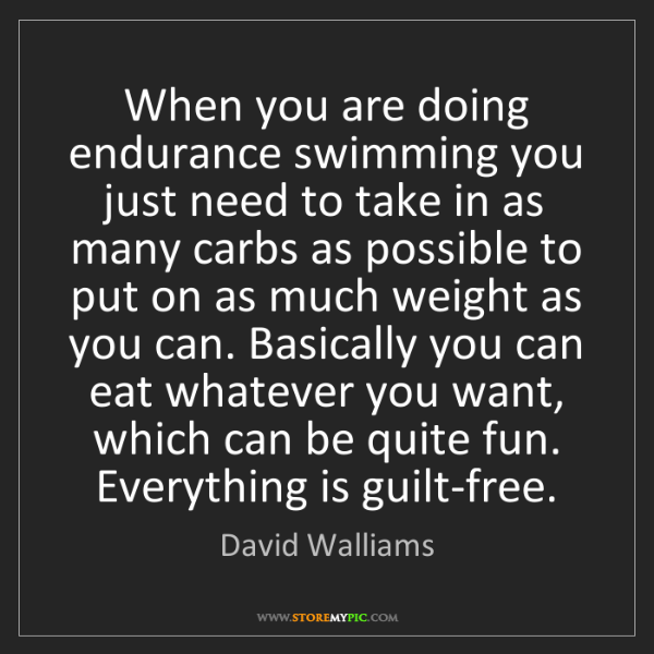 David Walliams: When you are doing endurance swimming you just need to...