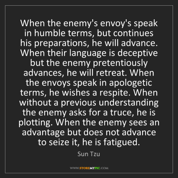 Sun Tzu: When the enemy's envoy's speak in humble terms, but continues...
