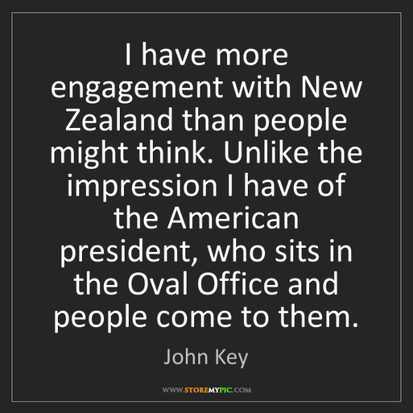 John Key: I have more engagement with New Zealand than people might...