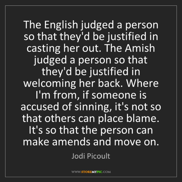 Jodi Picoult: The English judged a person so that they'd be justified...