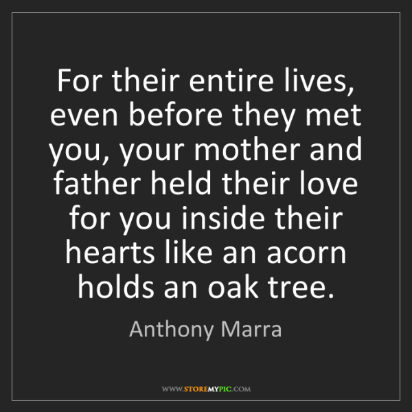 Anthony Marra: For their entire lives, even before they met you, your...