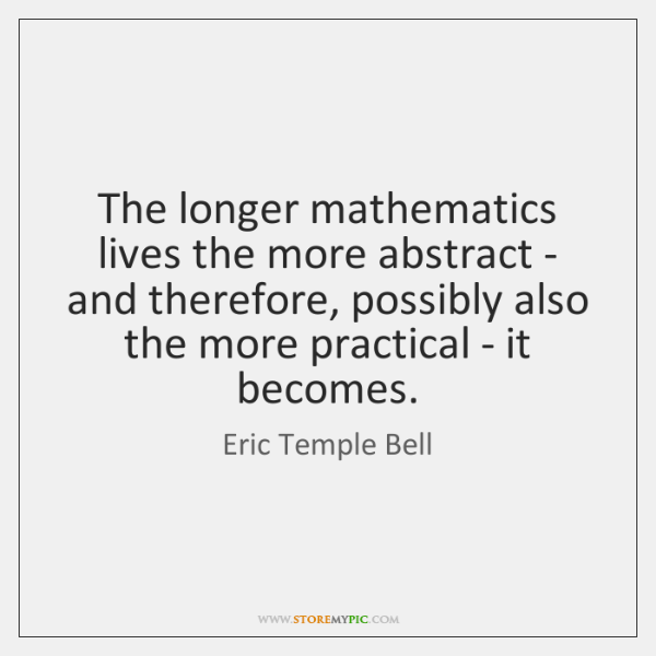 The longer mathematics lives the more abstract - and therefore, possibly also ...
