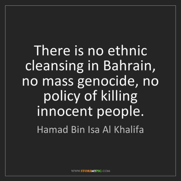 Hamad Bin Isa Al Khalifa: There is no ethnic cleansing in Bahrain, no mass genocide,...