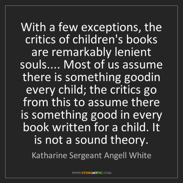 Katharine Sergeant Angell White: With a few exceptions, the critics of children's books...