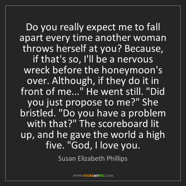 Susan Elizabeth Phillips: Do you really expect me to fall apart every time another...