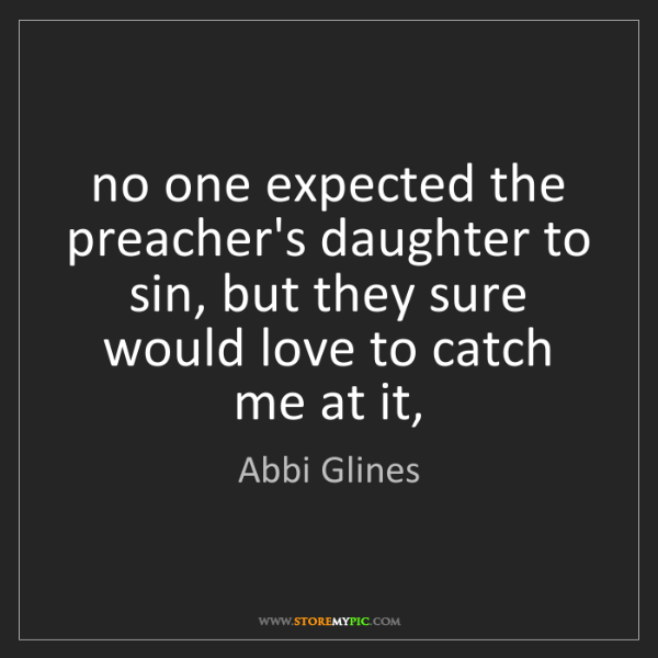 Abbi Glines: no one expected the preacher's daughter to sin, but they...