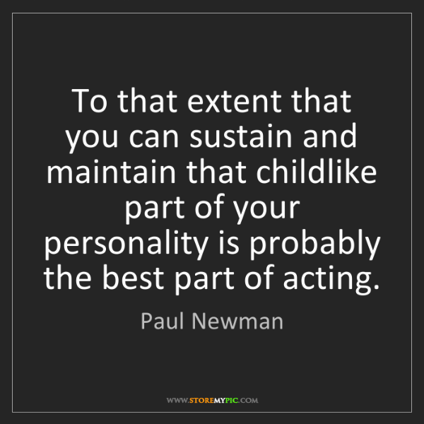 Paul Newman: To that extent that you can sustain and maintain that...