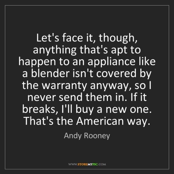 Andy Rooney: Let's face it, though, anything that's apt to happen...