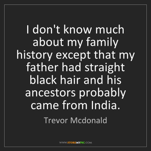 Trevor Mcdonald: I don't know much about my family history except that...
