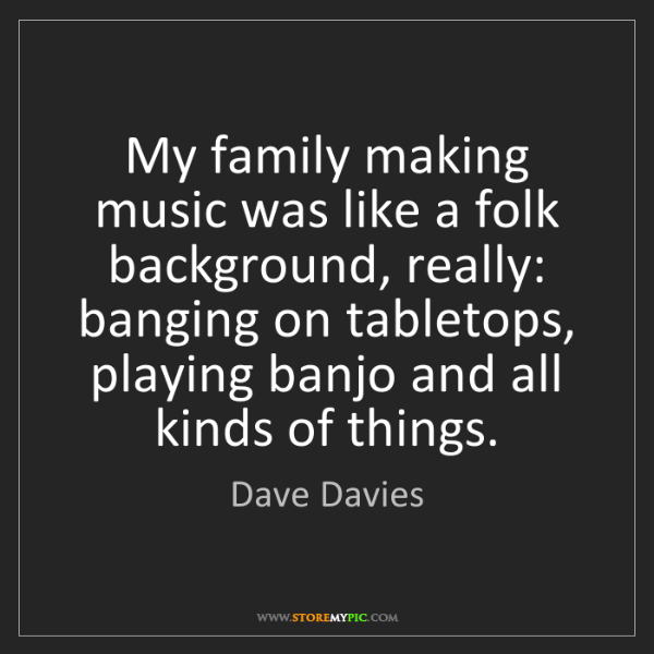 Dave Davies: My family making music was like a folk background, really:...
