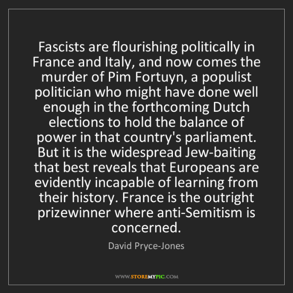 David Pryce-Jones: Fascists are flourishing politically in France and Italy,...