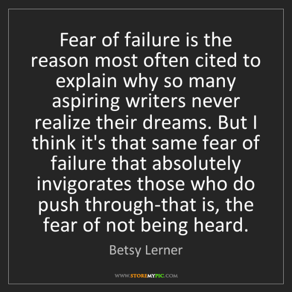 Betsy Lerner: Fear of failure is the reason most often cited to explain...
