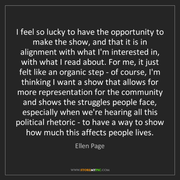 Ellen Page: I feel so lucky to have the opportunity to make the show,...