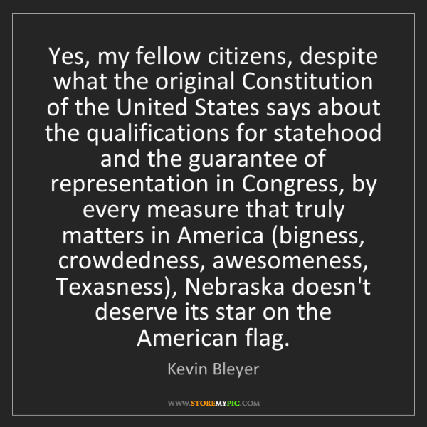Kevin Bleyer: Yes, my fellow citizens, despite what the original Constitution...