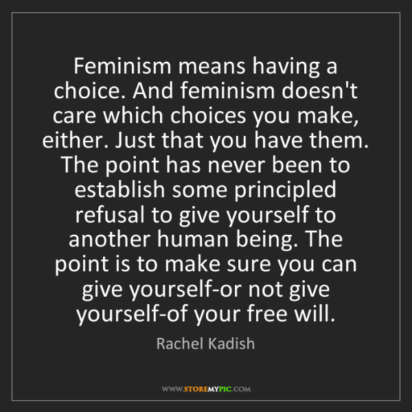 Rachel Kadish: Feminism means having a choice. And feminism doesn't...
