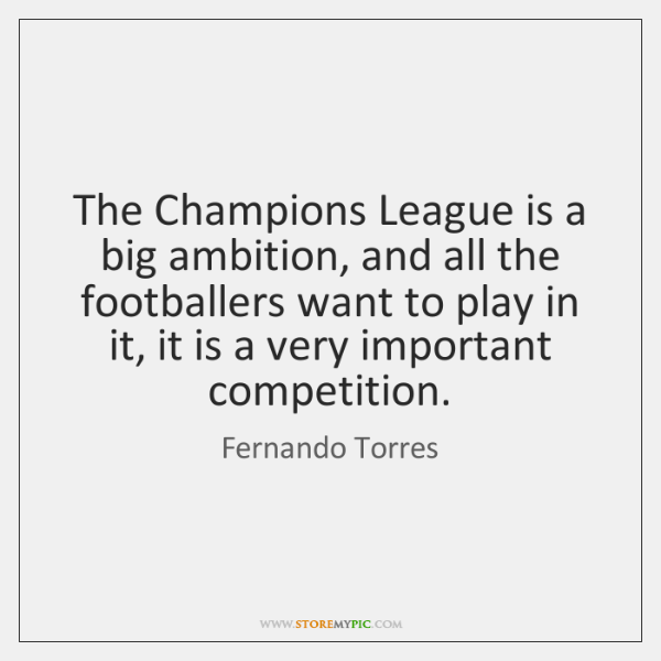 The Champions League is a big ambition, and all the footballers want ...