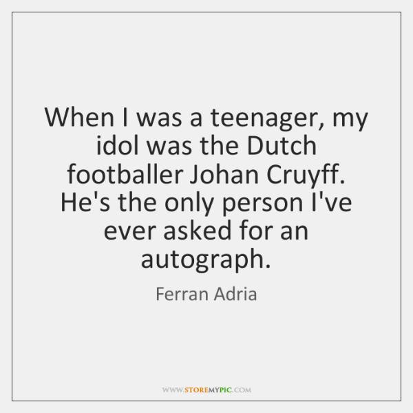 When I was a teenager, my idol was the Dutch footballer Johan ...