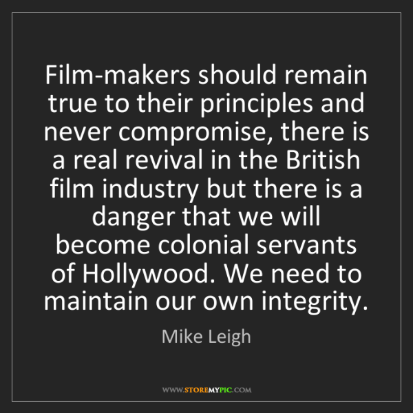 Mike Leigh: Film-makers should remain true to their principles and...