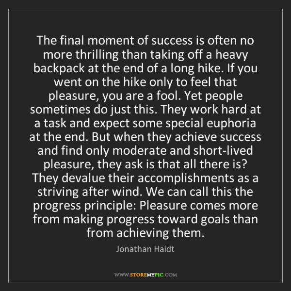 Jonathan Haidt: The final moment of success is often no more thrilling...