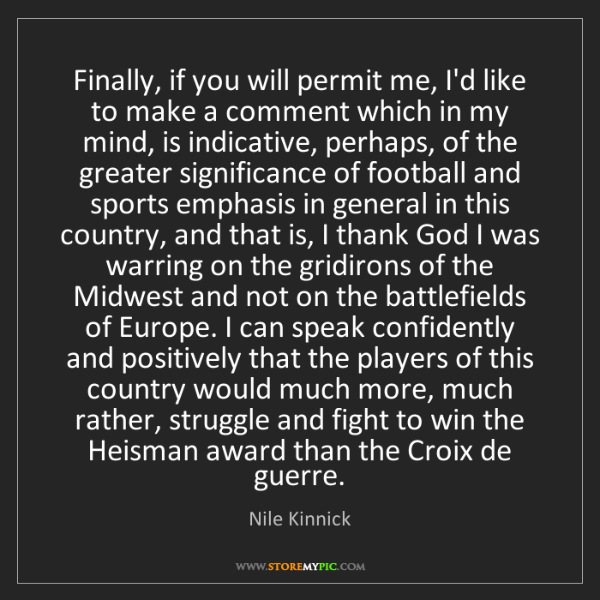 Nile Kinnick: Finally, if you will permit me, I'd like to make a comment...