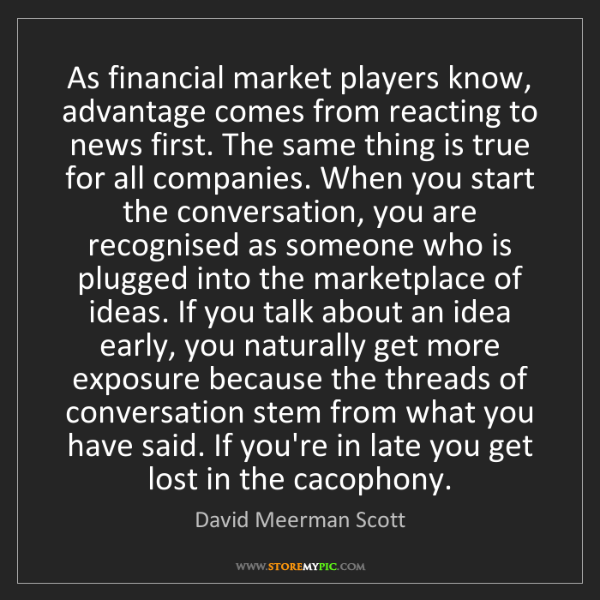 David Meerman Scott: As financial market players know, advantage comes from...