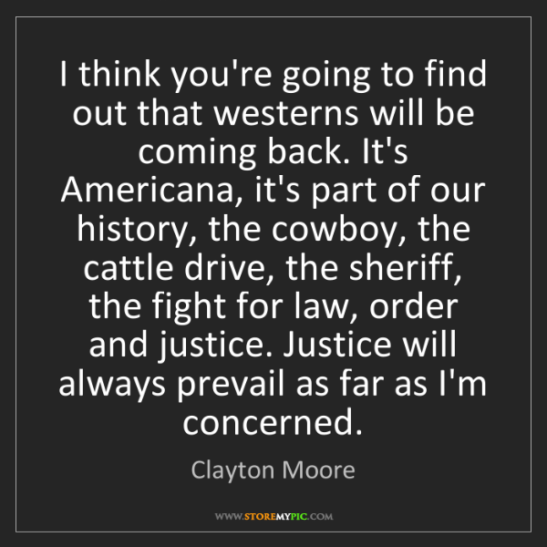 Clayton Moore: I think you're going to find out that westerns will be...