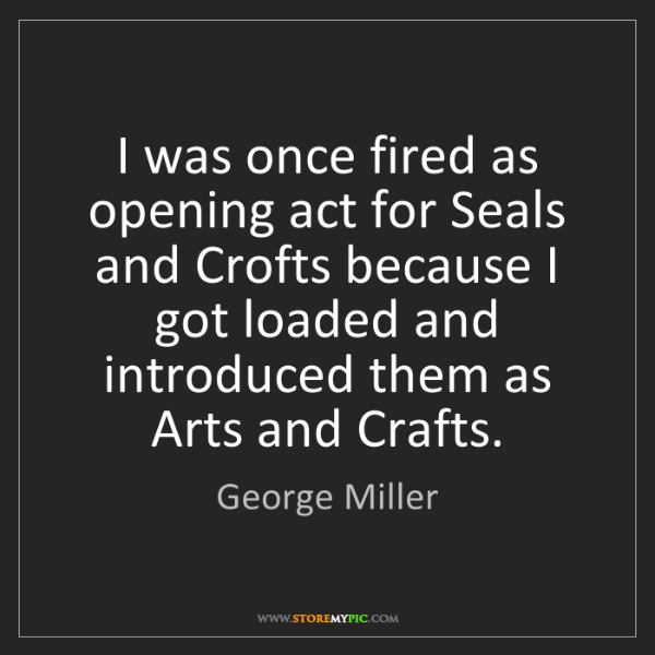 George Miller: I was once fired as opening act for Seals and Crofts...