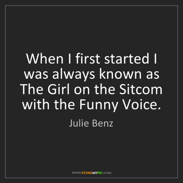 Julie Benz: When I first started I was always known as The Girl on...
