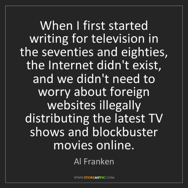 Al Franken: When I first started writing for television in the seventies...