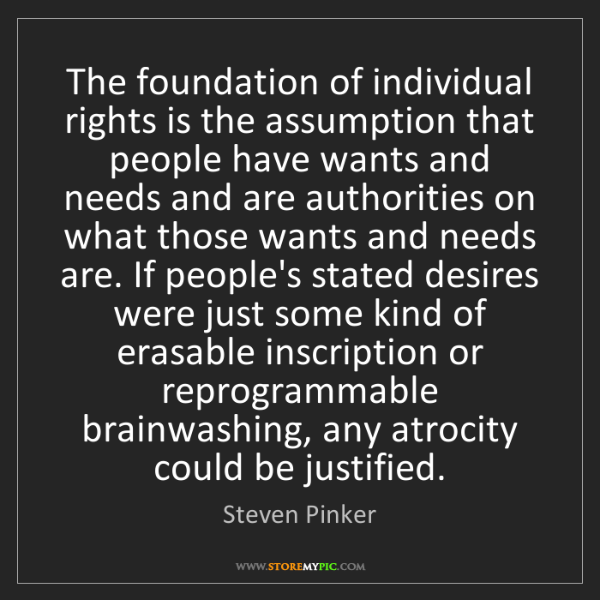 Steven Pinker: The foundation of individual rights is the assumption...
