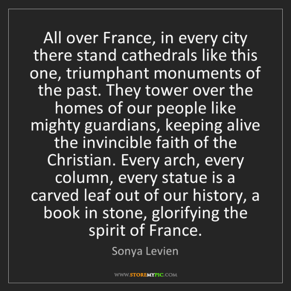 Sonya Levien: All over France, in every city there stand cathedrals...