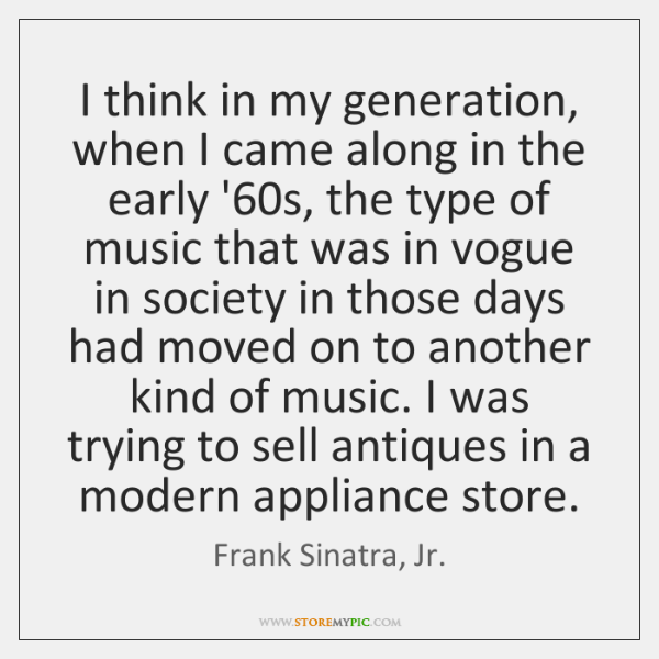 I think in my generation, when I came along in the early ...