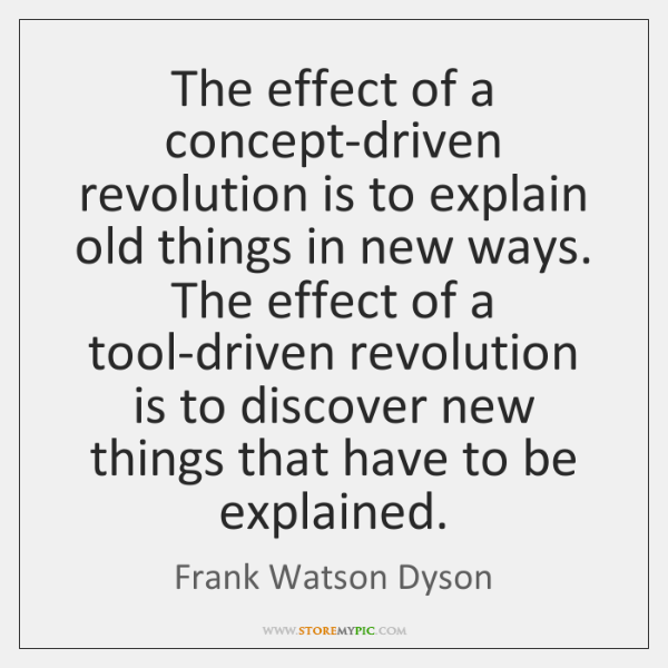 The effect of a concept-driven revolution is to explain old things in ...