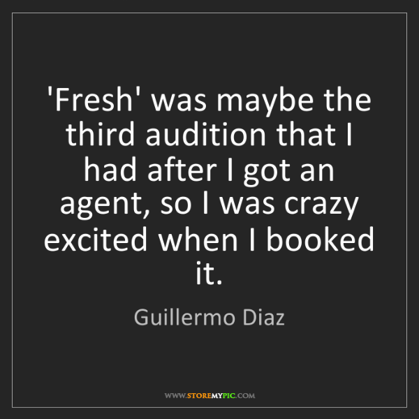 Guillermo Diaz: 'Fresh' was maybe the third audition that I had after...