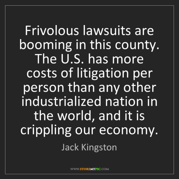 Jack Kingston: Frivolous lawsuits are booming in this county. The U.S....