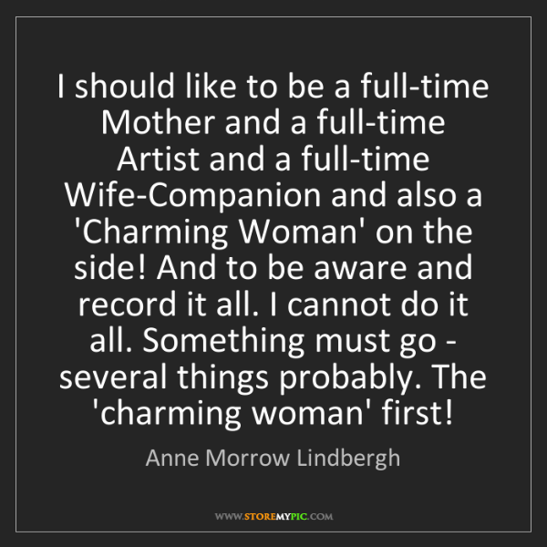 Anne Morrow Lindbergh: I should like to be a full-time Mother and a full-time...