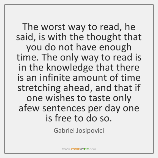 The worst way to read, he said, is with the thought that ...