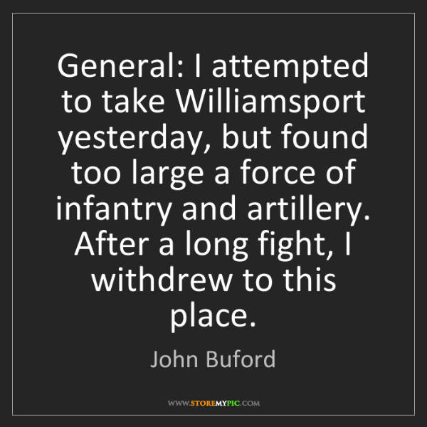 John Buford: General: I attempted to take Williamsport yesterday,...