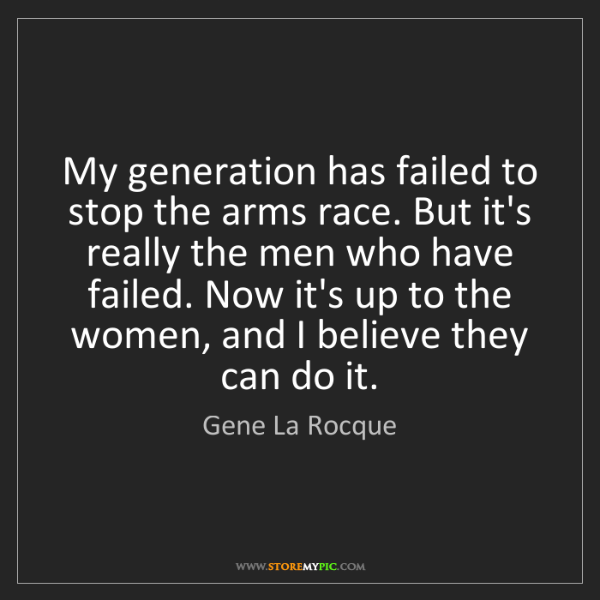 Gene La Rocque: My generation has failed to stop the arms race. But it's...
