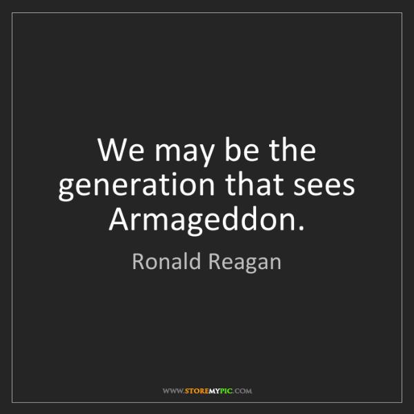 Ronald Reagan: We may be the generation that sees Armageddon.