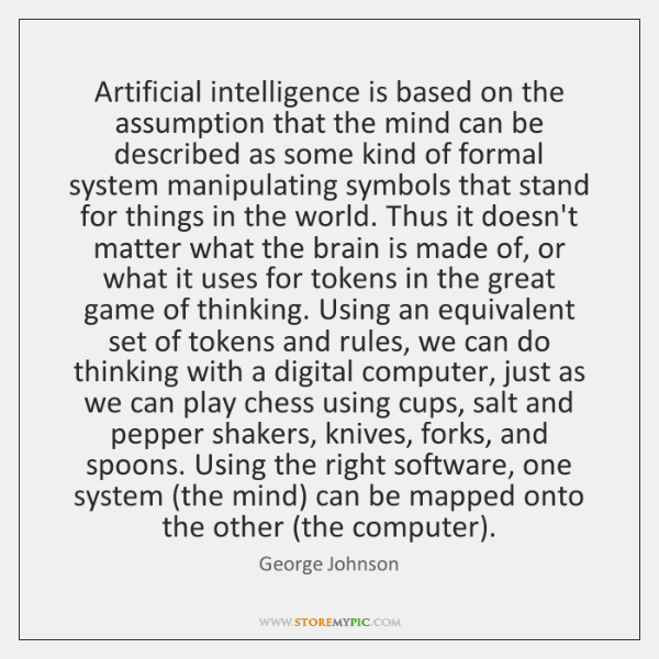 Artificial intelligence is based on the assumption that the mind can be ...