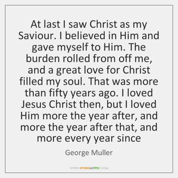 At last I saw Christ as my Saviour. I believed in Him ...
