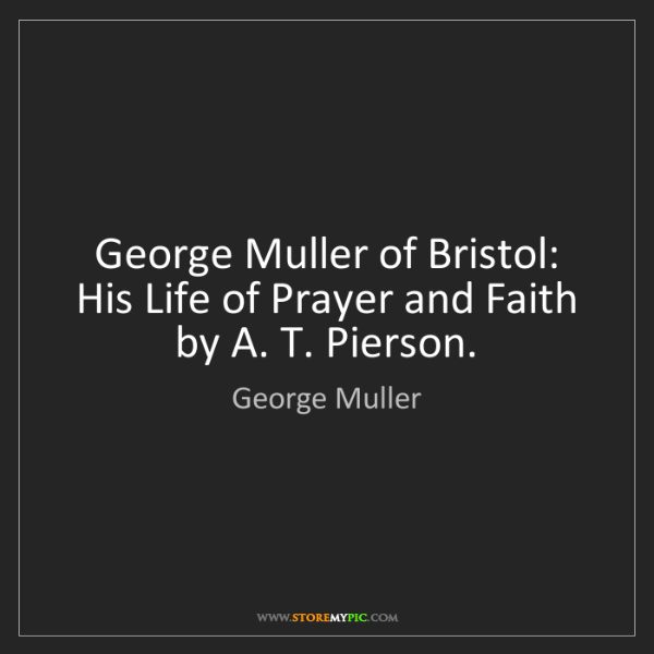 George Muller: George Muller of Bristol: His Life of Prayer and Faith...