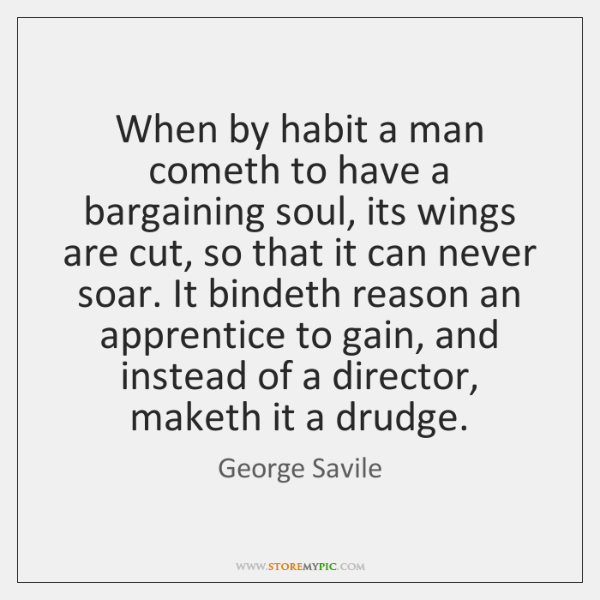 When by habit a man cometh to have a bargaining soul, its ...