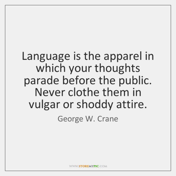 Language is the apparel in which your thoughts parade before the public. ...