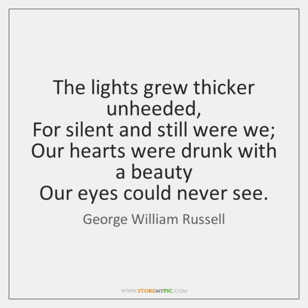 The lights grew thicker unheeded,   For silent and still were we;   Our ...