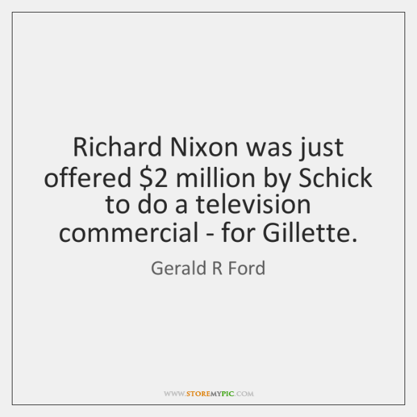 Richard Nixon was just offered $2 million by Schick to do a television ...