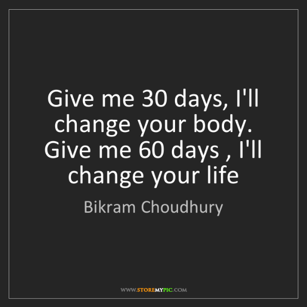 Bikram Choudhury: Give me 30 days, I'll change your body. Give me 60 days...