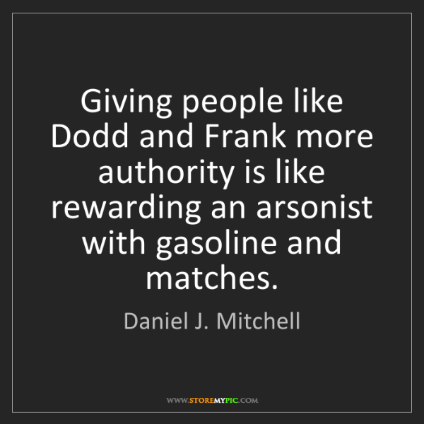 Daniel J. Mitchell: Giving people like Dodd and Frank more authority is like...