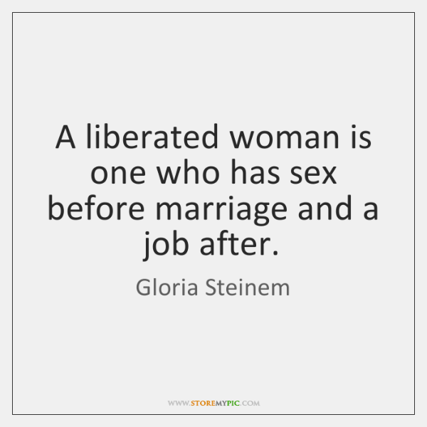 A liberated woman is one who has sex before marriage and a ...